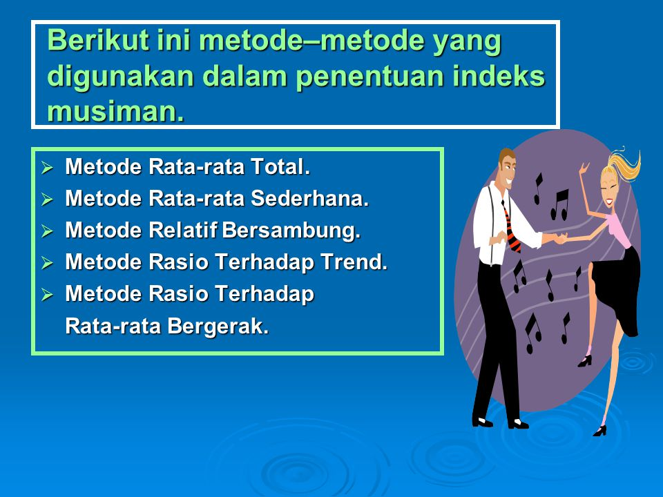 Berikut ini metode–metode yang digunakan dalam penentuan indeks musiman.