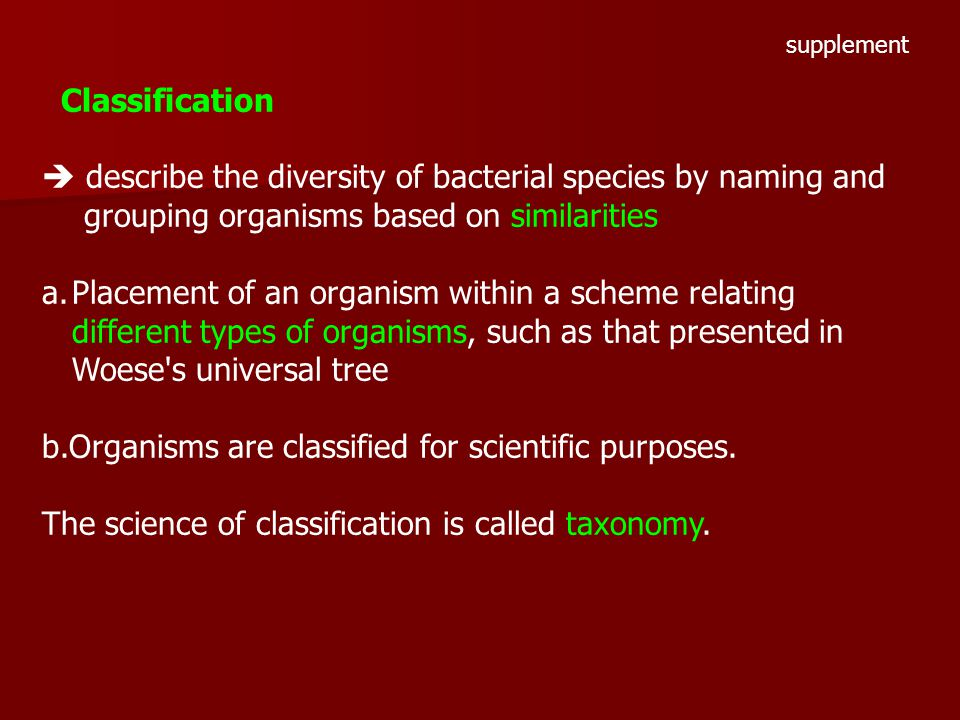 Organisms are classified for scientific purposes.