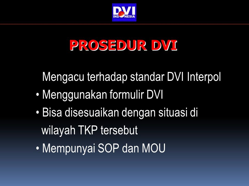 PROSEDUR DVI Mengacu terhadap standar DVI Interpol