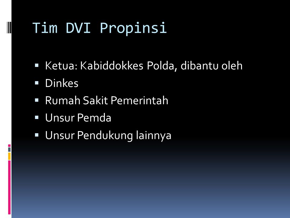 Tim DVI Propinsi Ketua: Kabiddokkes Polda, dibantu oleh Dinkes