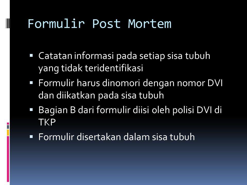 Formulir Post Mortem Catatan informasi pada setiap sisa tubuh yang tidak teridentifikasi.