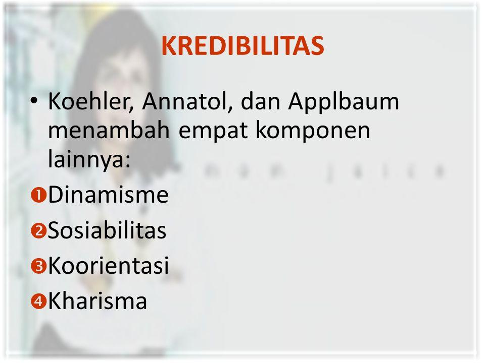 KREDIBILITAS Koehler, Annatol, dan Applbaum menambah empat komponen lainnya: Dinamisme. Sosiabilitas.