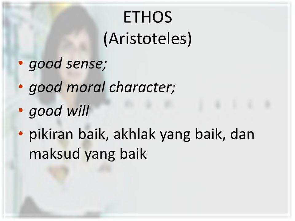 ETHOS (Aristoteles) good sense; good moral character; good will