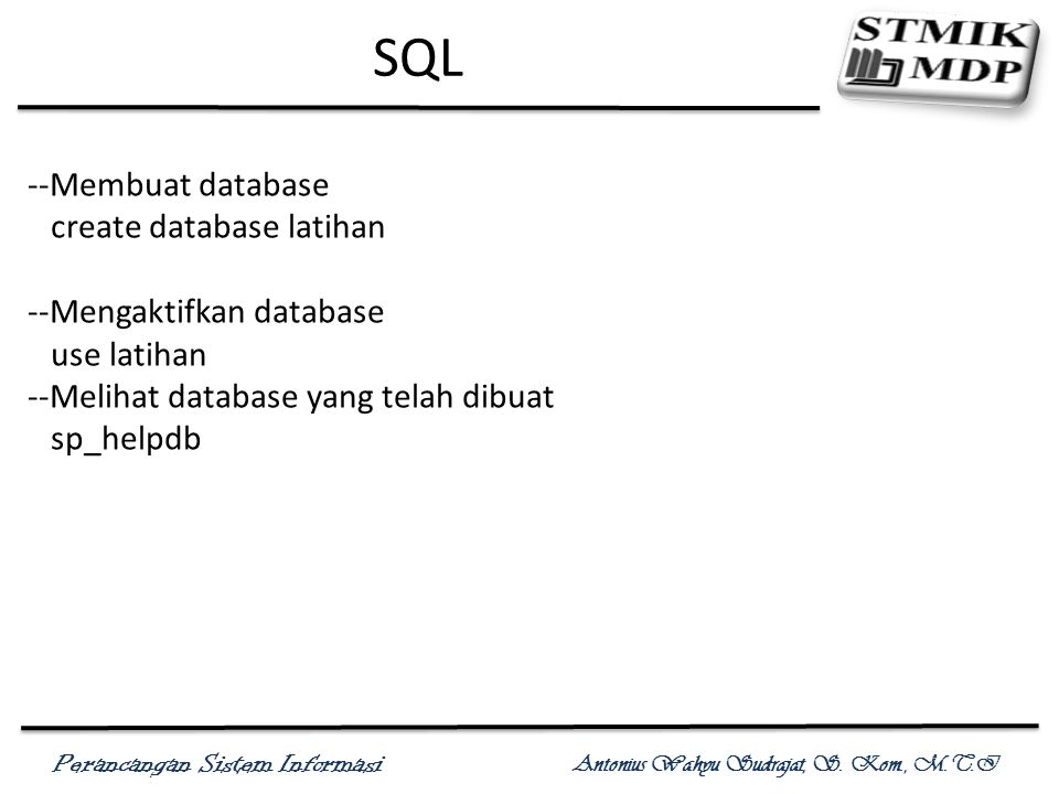 SQL --Membuat database create database latihan --Mengaktifkan database