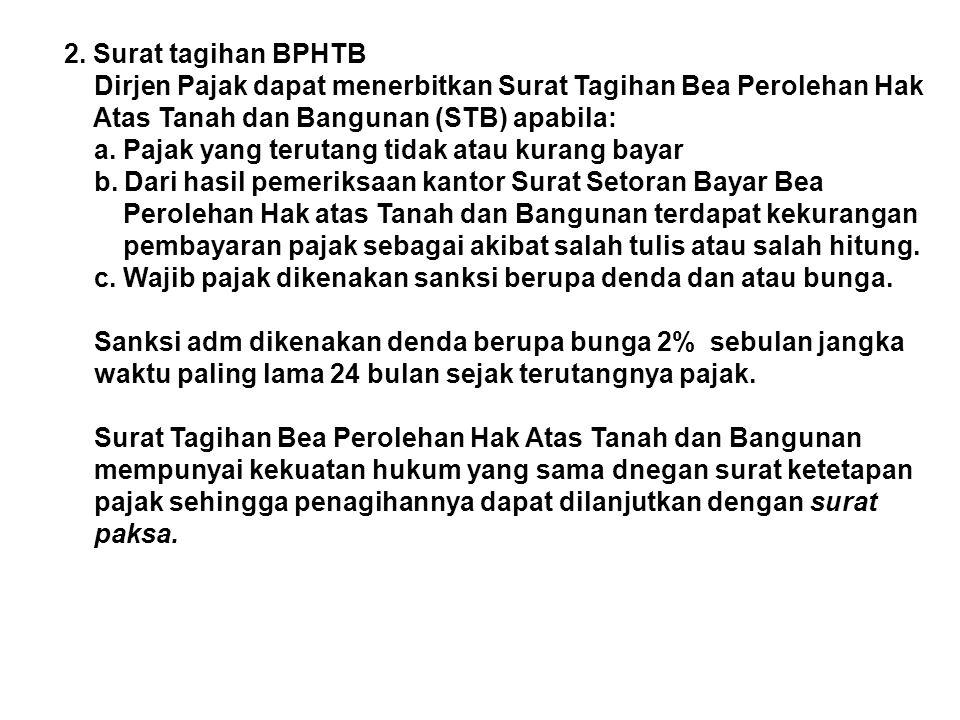 2. Surat tagihan BPHTB Dirjen Pajak dapat menerbitkan Surat Tagihan Bea Perolehan Hak. Atas Tanah dan Bangunan (STB) apabila: