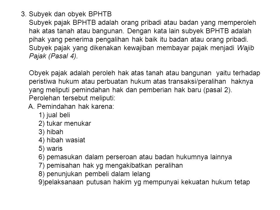 3. Subyek dan obyek BPHTB Subyek pajak BPHTB adalah orang pribadi atau badan yang memperoleh.