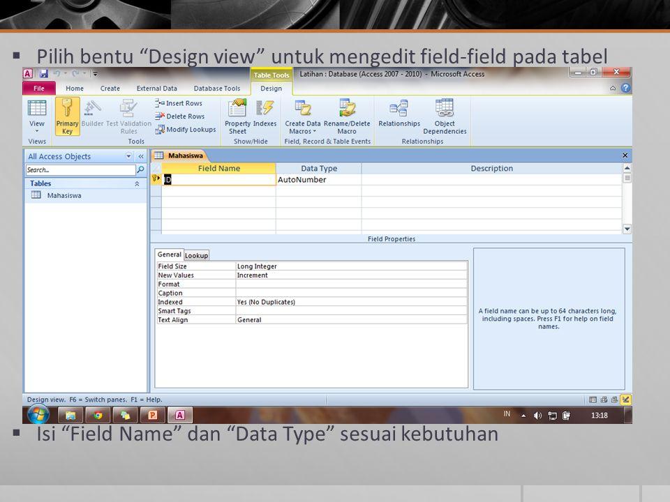 Pilih bentu Design view untuk mengedit field-field pada tabel