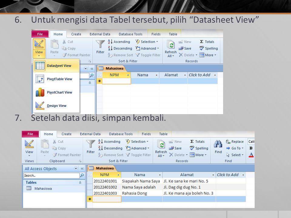 Untuk mengisi data Tabel tersebut, pilih Datasheet View