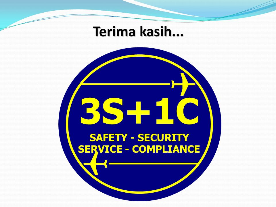 Terima kasih... 3S+1C SAFETY - SECURITY SERVICE - COMPLIANCE