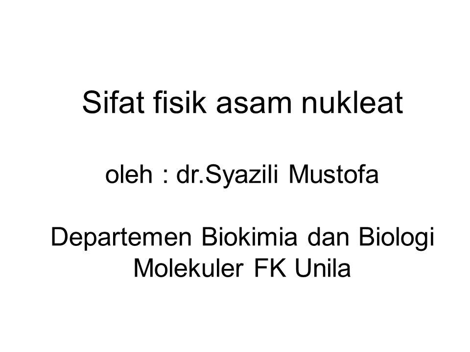 Sifat fisik asam nukleat oleh : dr