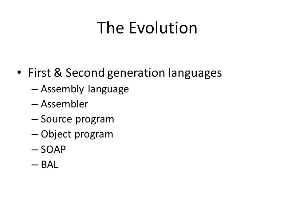 The Evolution First & Second generation languages Assembly language