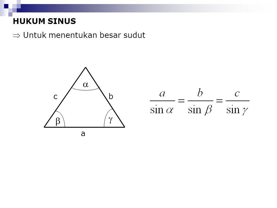 HUKUM SINUS  Untuk menentukan besar sudut    a b c