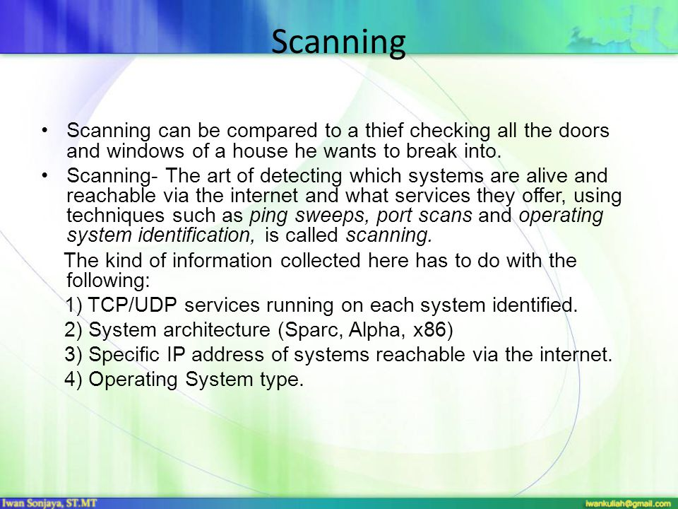Scanning Scanning can be compared to a thief checking all the doors and windows of a house he wants to break into.
