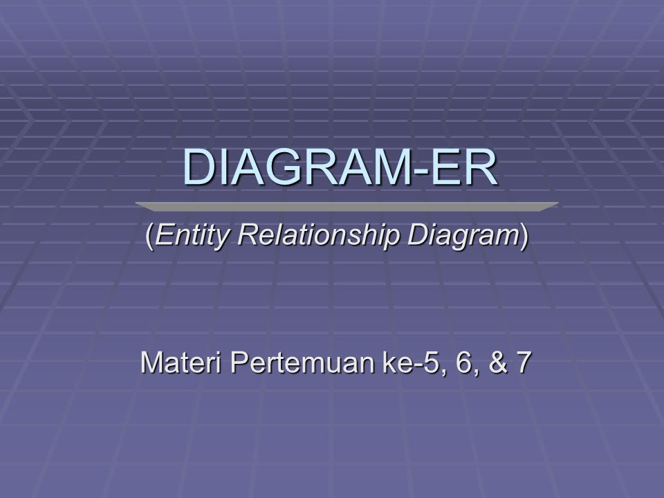 (Entity Relationship Diagram) Materi Pertemuan ke-5, 6, & 7