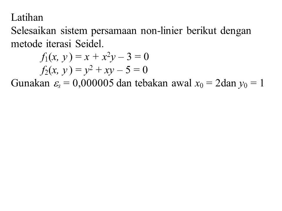 Latihan Selesaikan sistem persamaan non-linier berikut dengan metode iterasi Seidel. f1(x, y ) = x + x2y – 3 = 0.