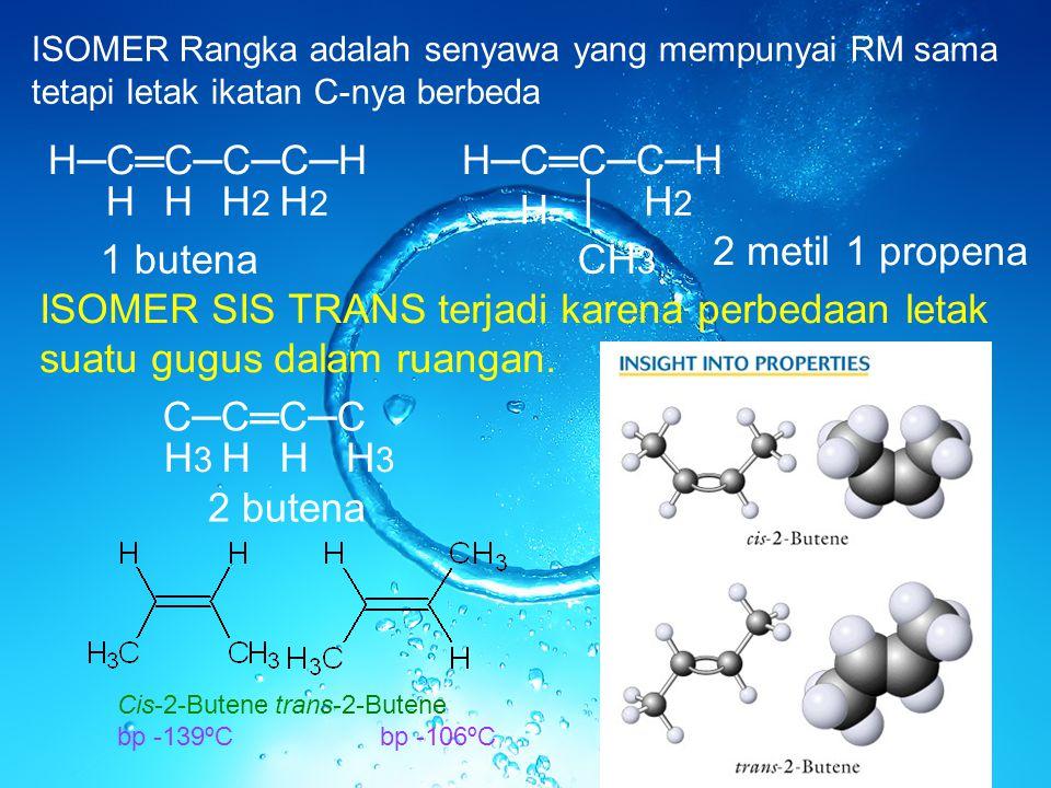 H─C═C─C─C─H H─C═C─C─H H H H2 H2 │ H2 H 2 metil 1 propena 1 butena CH3
