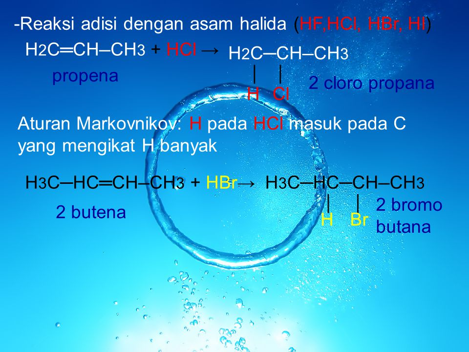 -Reaksi adisi dengan asam halida (HF,HCl, HBr, HI) H2C═CH─CH3 + HCl →