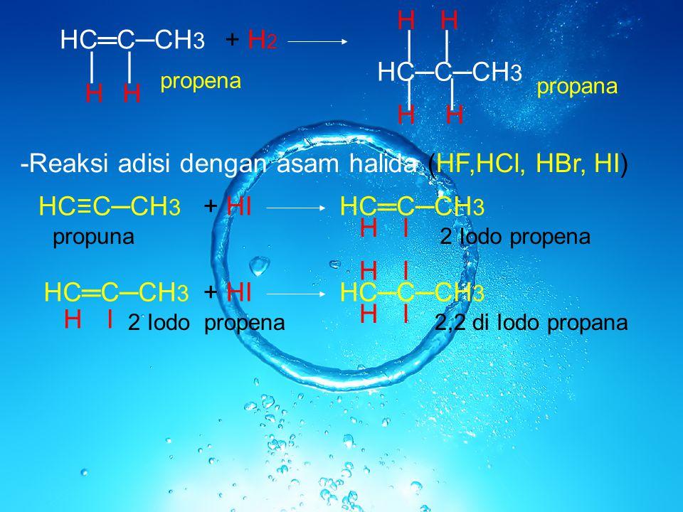 -Reaksi adisi dengan asam halida (HF,HCl, HBr, HI)