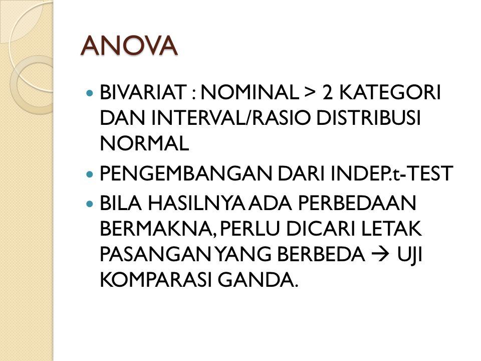 ANOVA BIVARIAT : NOMINAL > 2 KATEGORI DAN INTERVAL/RASIO DISTRIBUSI NORMAL. PENGEMBANGAN DARI INDEP.t-TEST.