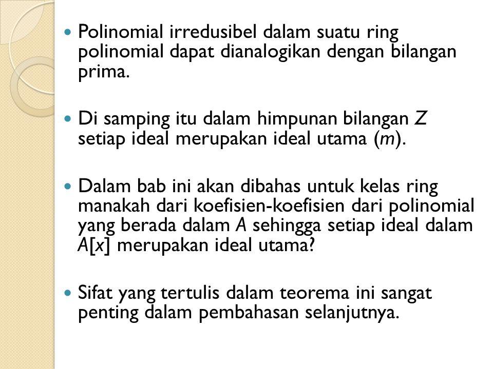 Polinomial irredusibel dalam suatu ring polinomial dapat dianalogikan dengan bilangan prima.