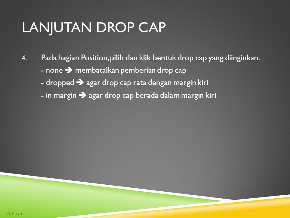 Lanjutan drop cap Pada bagian Position, pilih dan klik bentuk drop cap yang diinginkan. - none  membatalkan pemberian drop cap.