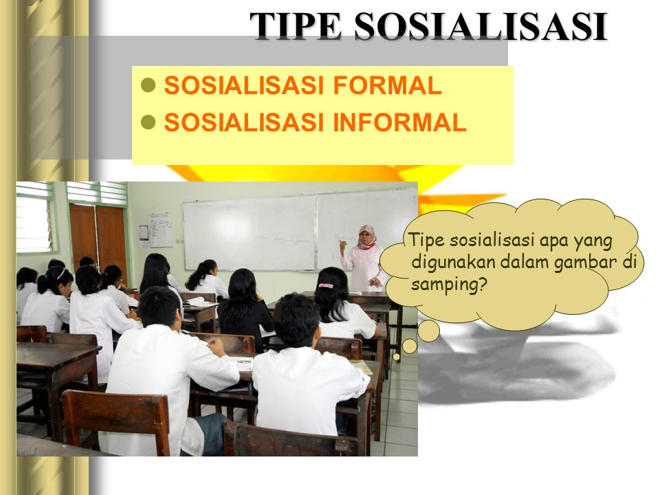 TIPE SOSIALISASI SOSIALISASI FORMAL SOSIALISASI INFORMAL