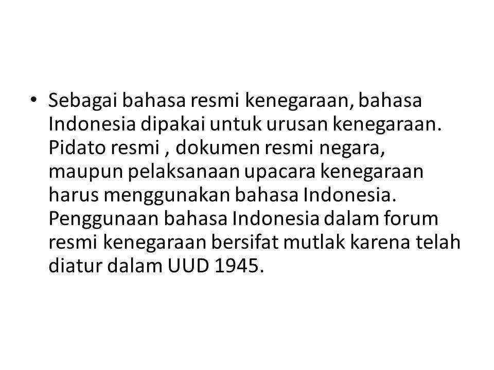 Sebagai bahasa resmi kenegaraan, bahasa Indonesia dipakai untuk urusan kenegaraan.
