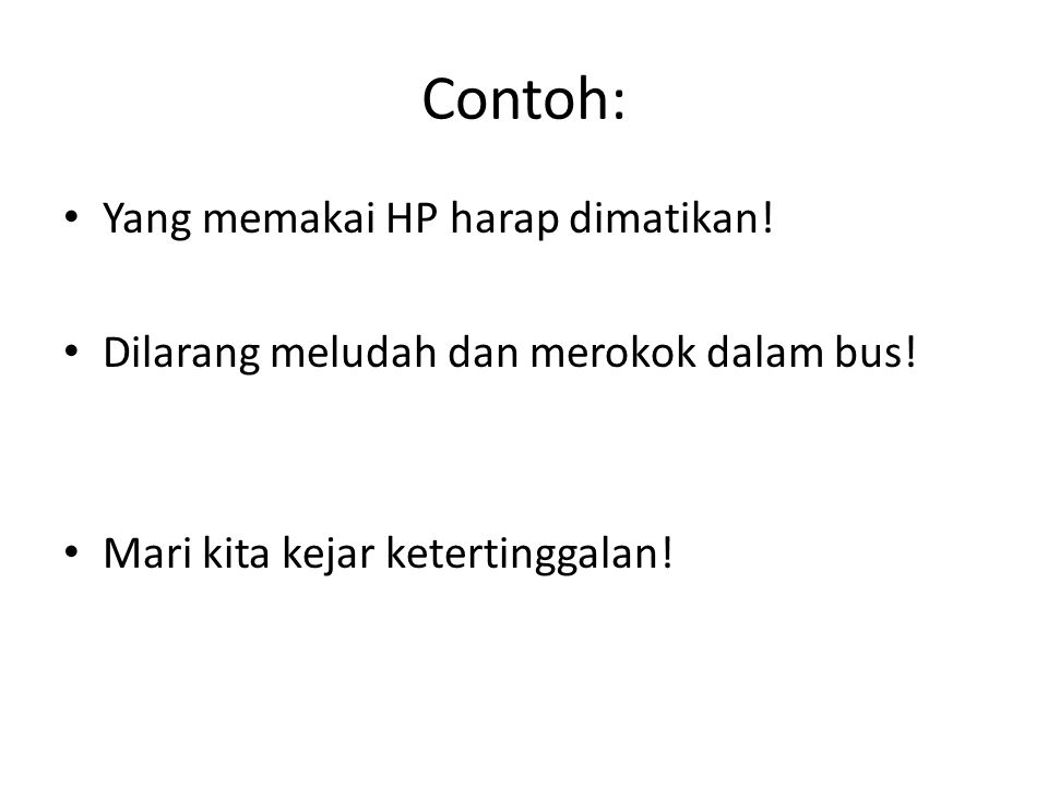 Contoh: Yang memakai HP harap dimatikan!