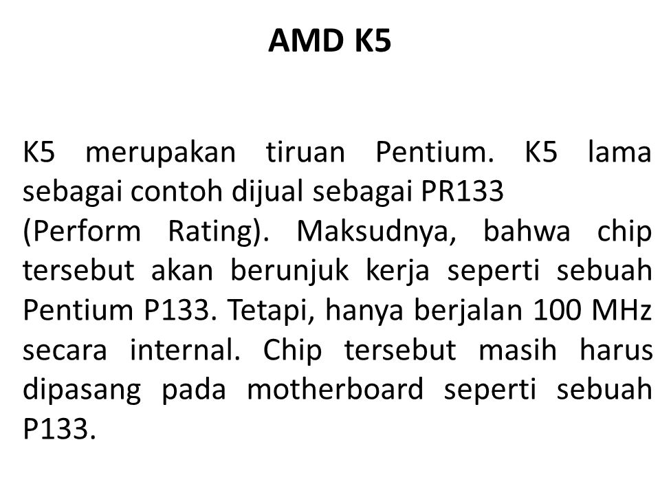 AMD K5 K5 merupakan tiruan Pentium. K5 lama sebagai contoh dijual sebagai PR133.