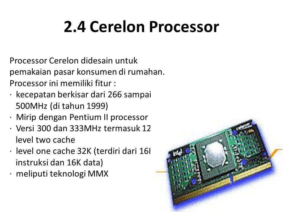 2.4 Cerelon Processor Processor Cerelon didesain untuk pemakaian pasar konsumen di rumahan. Processor ini memiliki fitur :