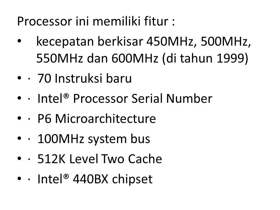 Processor ini memiliki fitur :