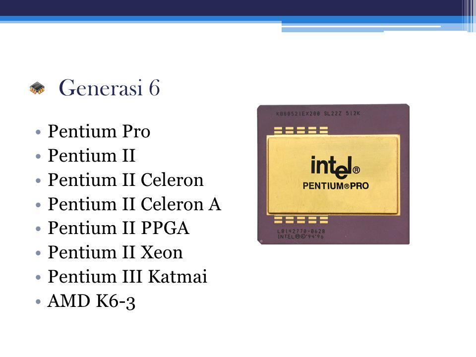 Generasi 6 Pentium Pro Pentium II Pentium II Celeron