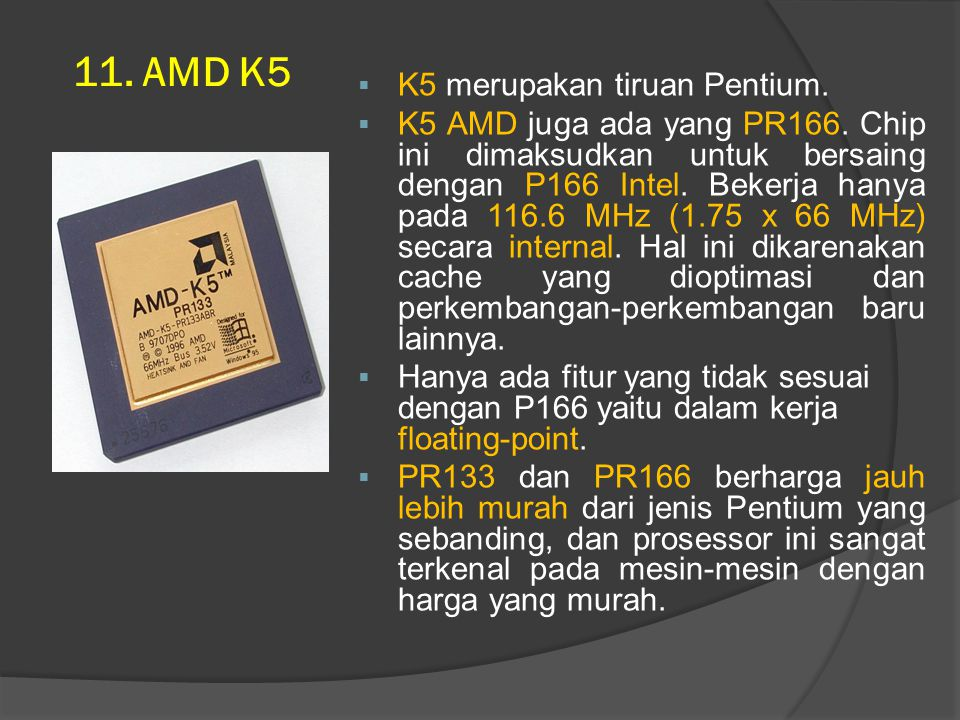 11. AMD K5 K5 merupakan tiruan Pentium.