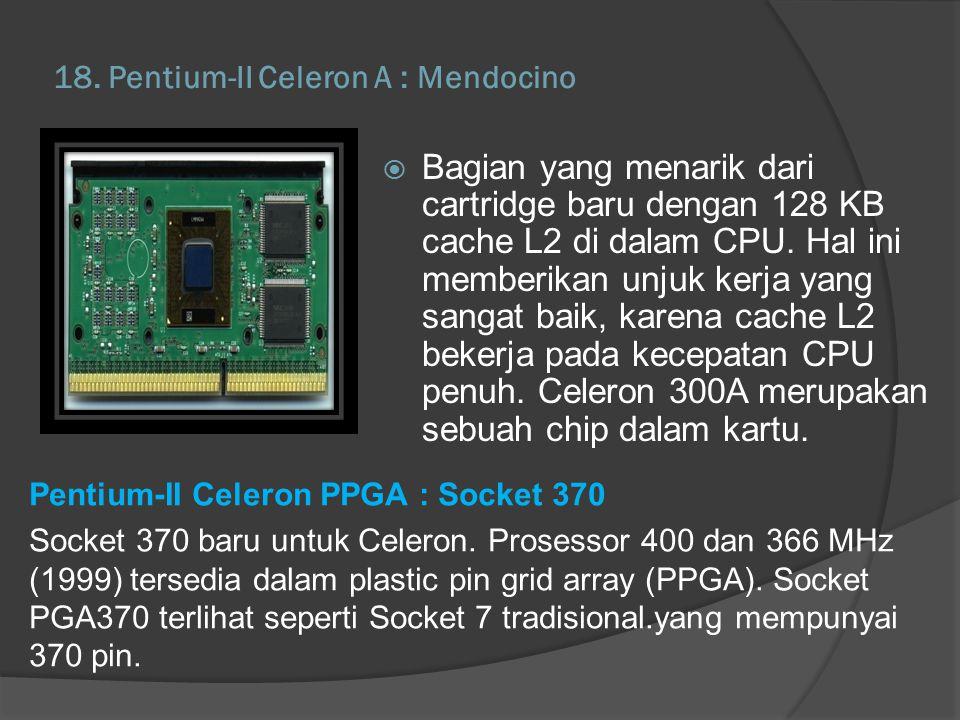 18. Pentium-II Celeron A : Mendocino