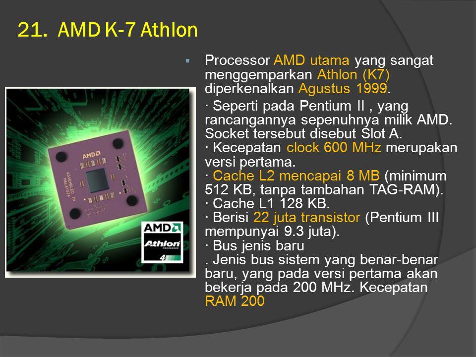 21. AMD K-7 Athlon Processor AMD utama yang sangat menggemparkan Athlon (K7) diperkenalkan Agustus 1999.