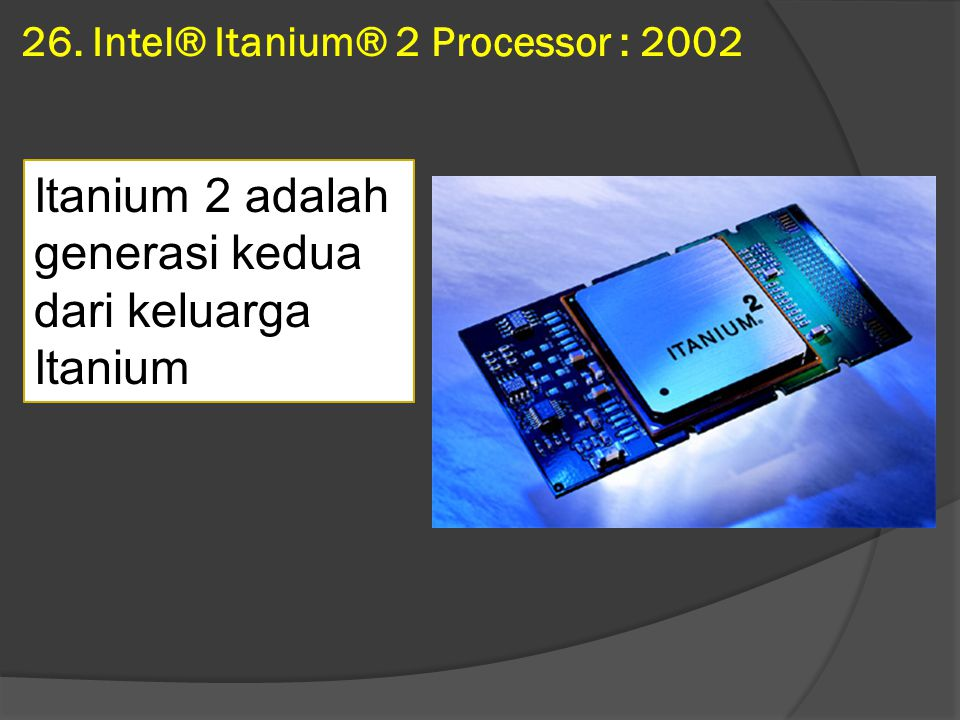 26. Intel® Itanium® 2 Processor : 2002