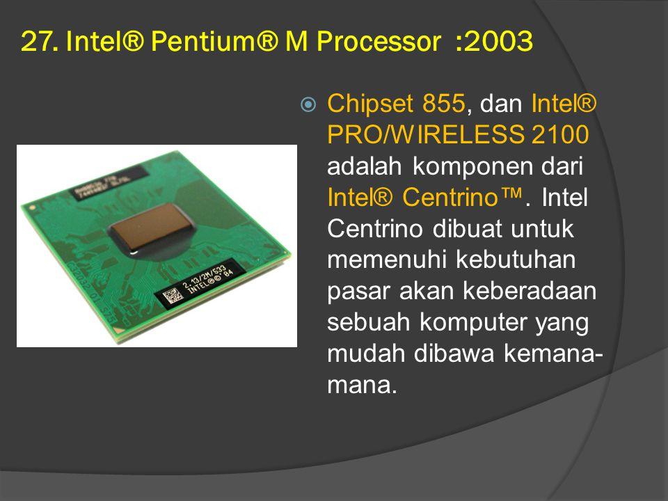 27. Intel® Pentium® M Processor :2003