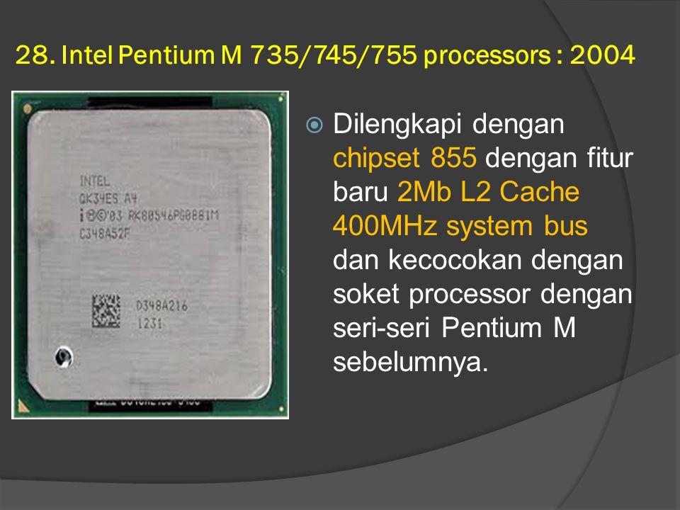 28. Intel Pentium M 735/745/755 processors : 2004