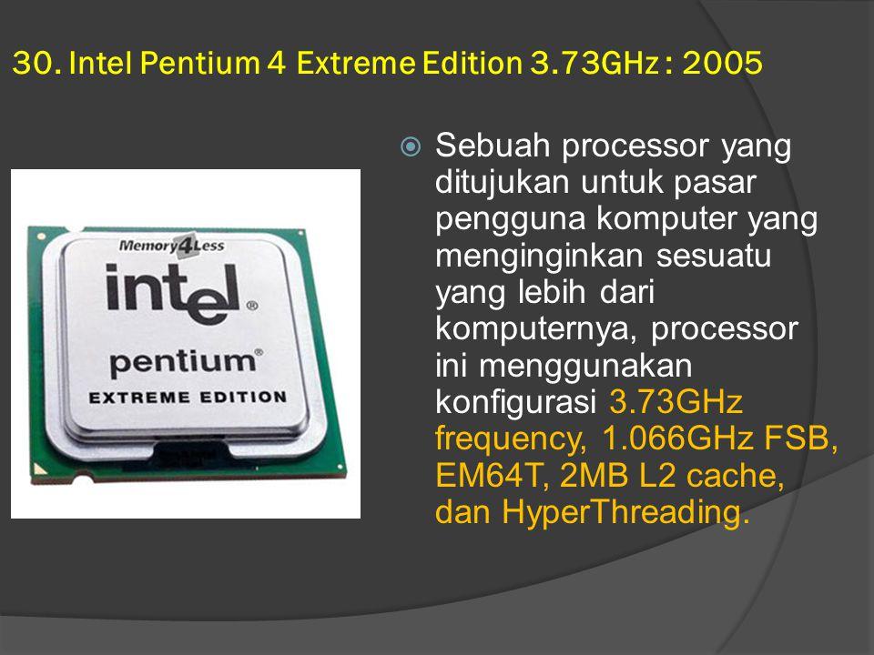 30. Intel Pentium 4 Extreme Edition 3.73GHz : 2005