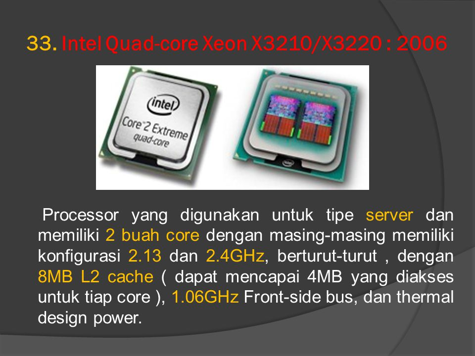 33. Intel Quad-core Xeon X3210/X3220 : 2006