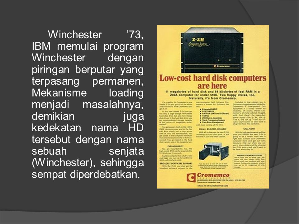 Winchester '73, IBM memulai program Winchester dengan piringan berputar yang terpasang permanen, Mekanisme loading menjadi masalahnya, demikian juga kedekatan nama HD tersebut dengan nama sebuah senjata (Winchester), sehingga sempat diperdebatkan.