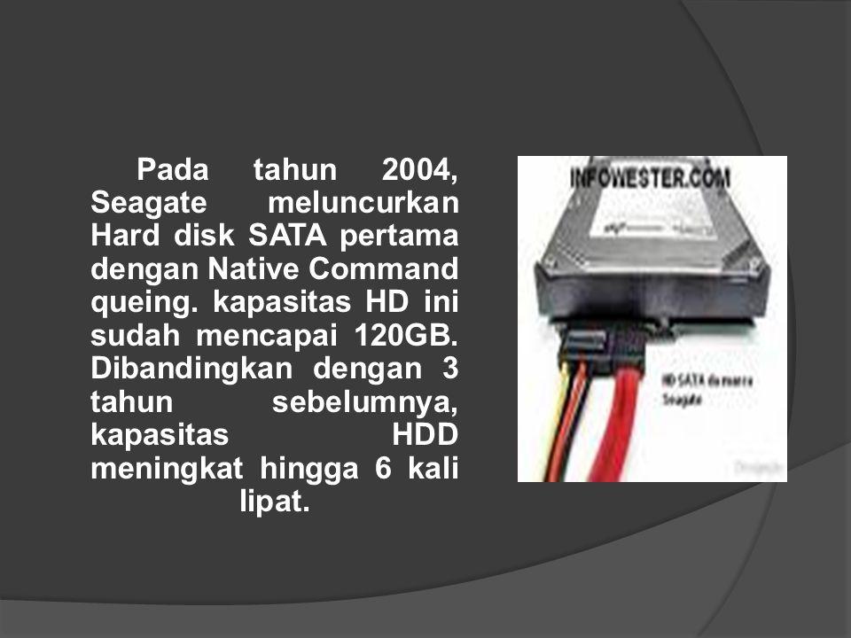 Pada tahun 2004, Seagate meluncurkan Hard disk SATA pertama dengan Native Command queing.