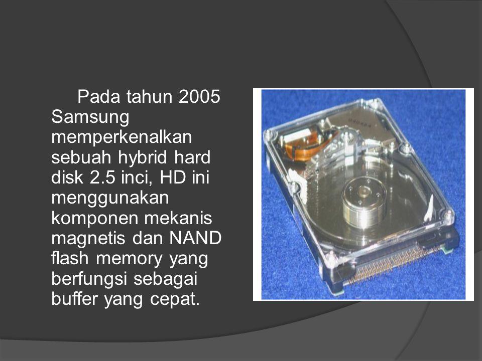 Pada tahun 2005 Samsung memperkenalkan sebuah hybrid hard disk 2