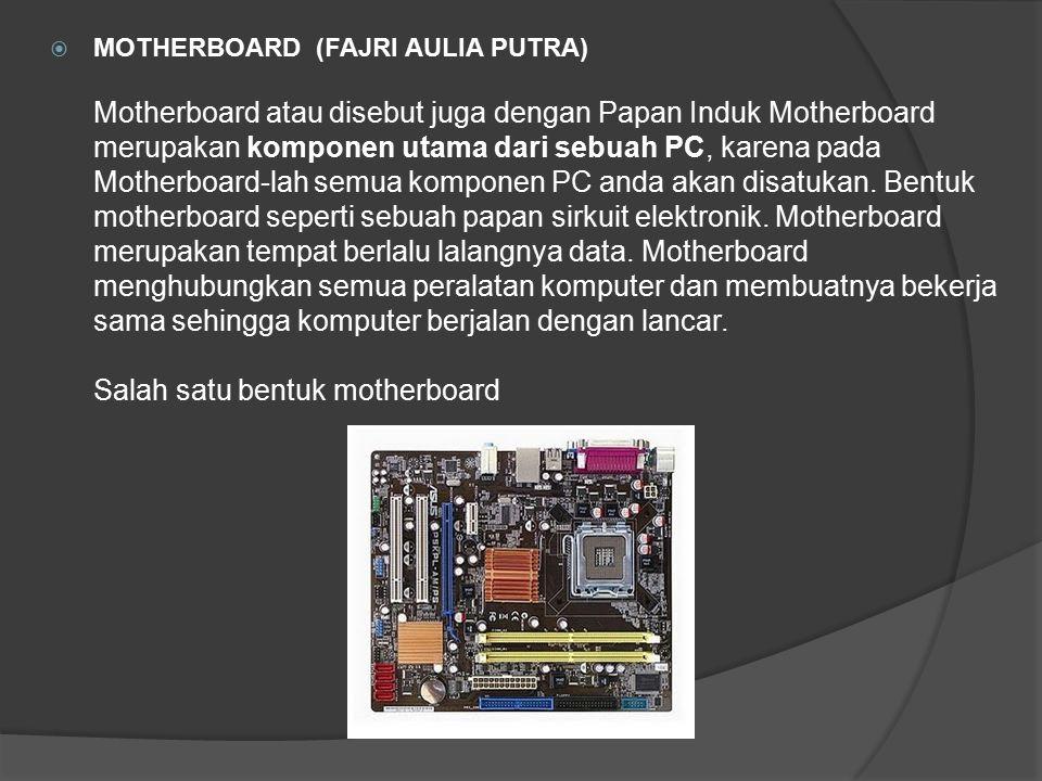 MOTHERBOARD (FAJRI AULIA PUTRA) Motherboard atau disebut juga dengan Papan Induk Motherboard merupakan komponen utama dari sebuah PC, karena pada Motherboard-lah semua komponen PC anda akan disatukan.