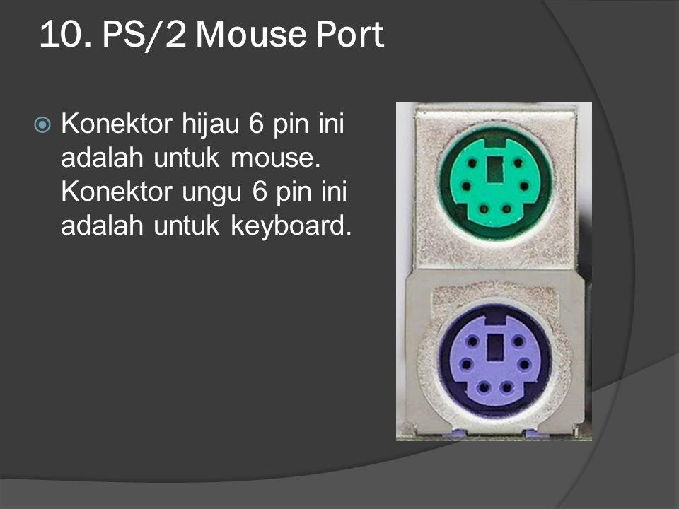 10. PS/2 Mouse Port Konektor hijau 6 pin ini adalah untuk mouse.