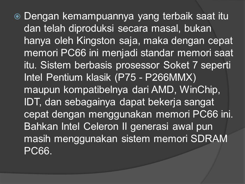 Dengan kemampuannya yang terbaik saat itu dan telah diproduksi secara masal, bukan hanya oleh Kingston saja, maka dengan cepat memori PC66 ini menjadi standar memori saat itu.
