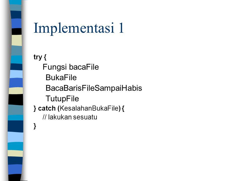 Implementasi 1 BukaFile BacaBarisFileSampaiHabis TutupFile try {