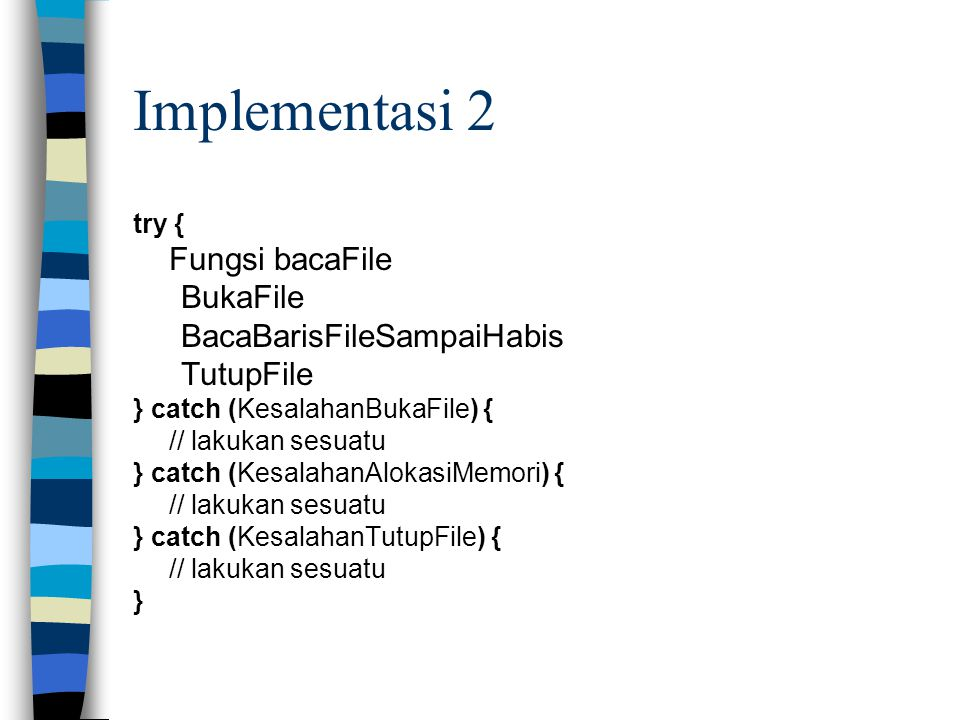 Implementasi 2 BukaFile BacaBarisFileSampaiHabis TutupFile try {