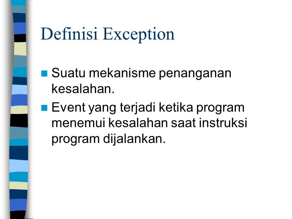 Definisi Exception Suatu mekanisme penanganan kesalahan.