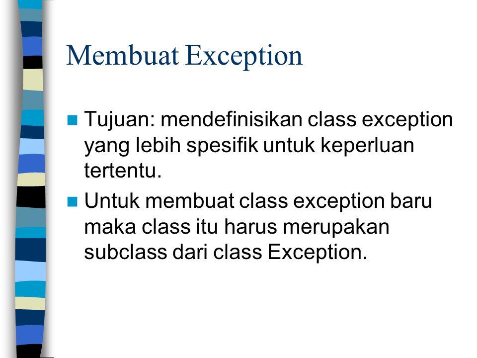Membuat Exception Tujuan: mendefinisikan class exception yang lebih spesifik untuk keperluan tertentu.